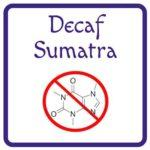 Decaf Sumatra with the chemical symbol for caffiene marked through in red